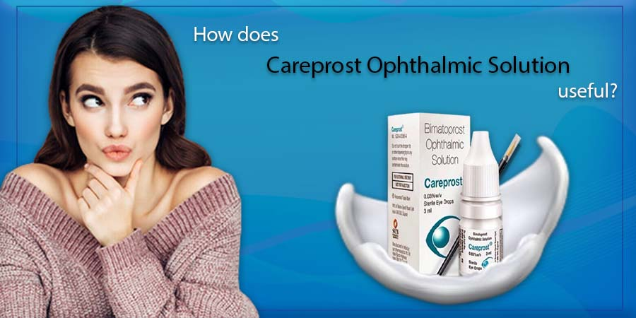 How does Careprost Ophthalmic Solution useful