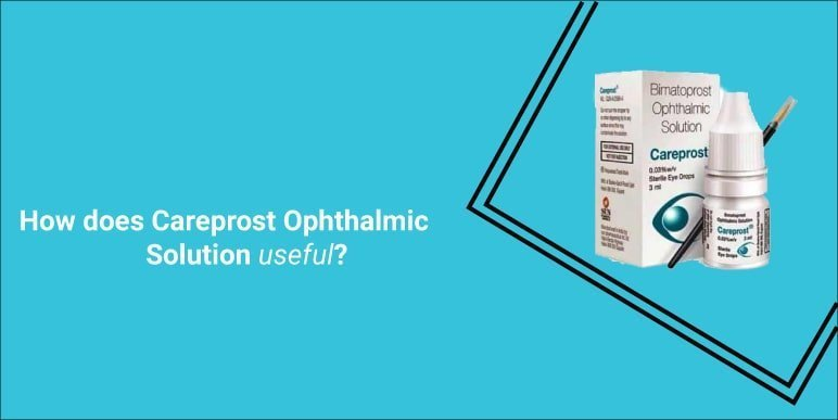 How does Careprost Ophthalmic Solution useful?