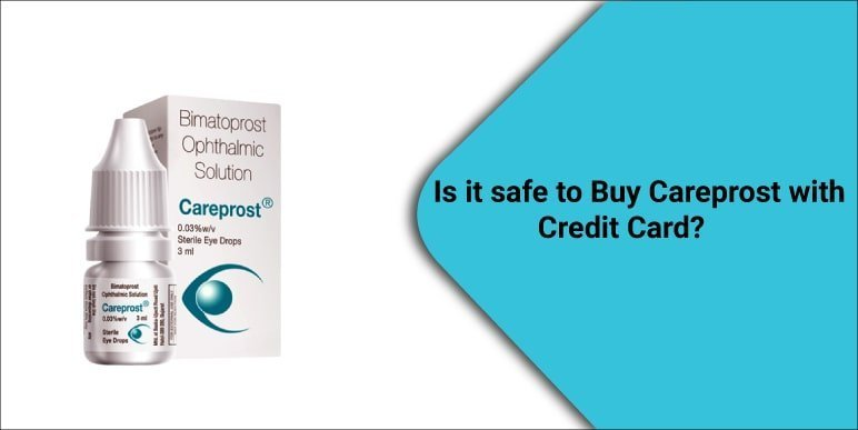 Is it safe to Buy Careprost with Credit Card?