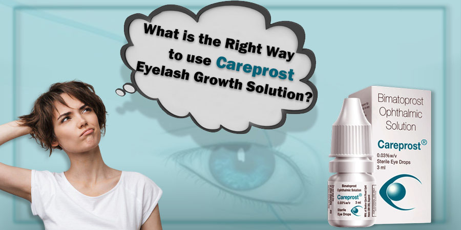 What is the Right Way to use Careprost Eyelash Growth Solution?